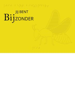 Voelbare wenskaart met braille en reliëf. In braille de tekst: Jij bent BIJzonder. Met een voelbare afbeelding van een bij. 1 Gratis kaart per persoon.