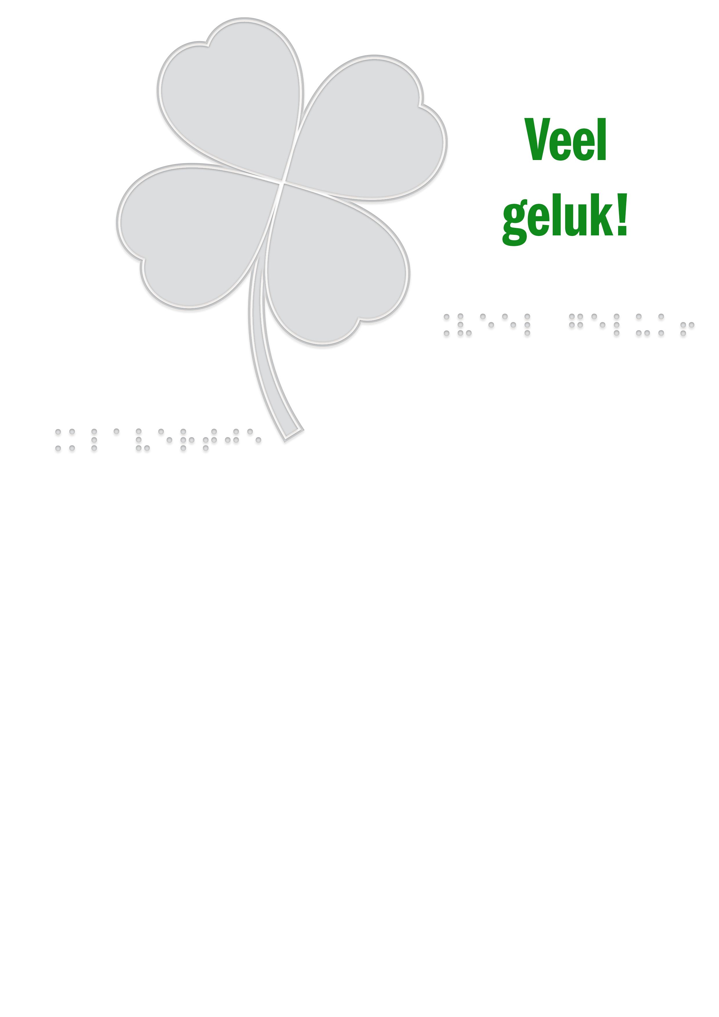 Voelbare wenskaart met braille en reliëf. In braille de tekst: Veel geluk! Met een voelbare afbeelding van een klavertje-vier.