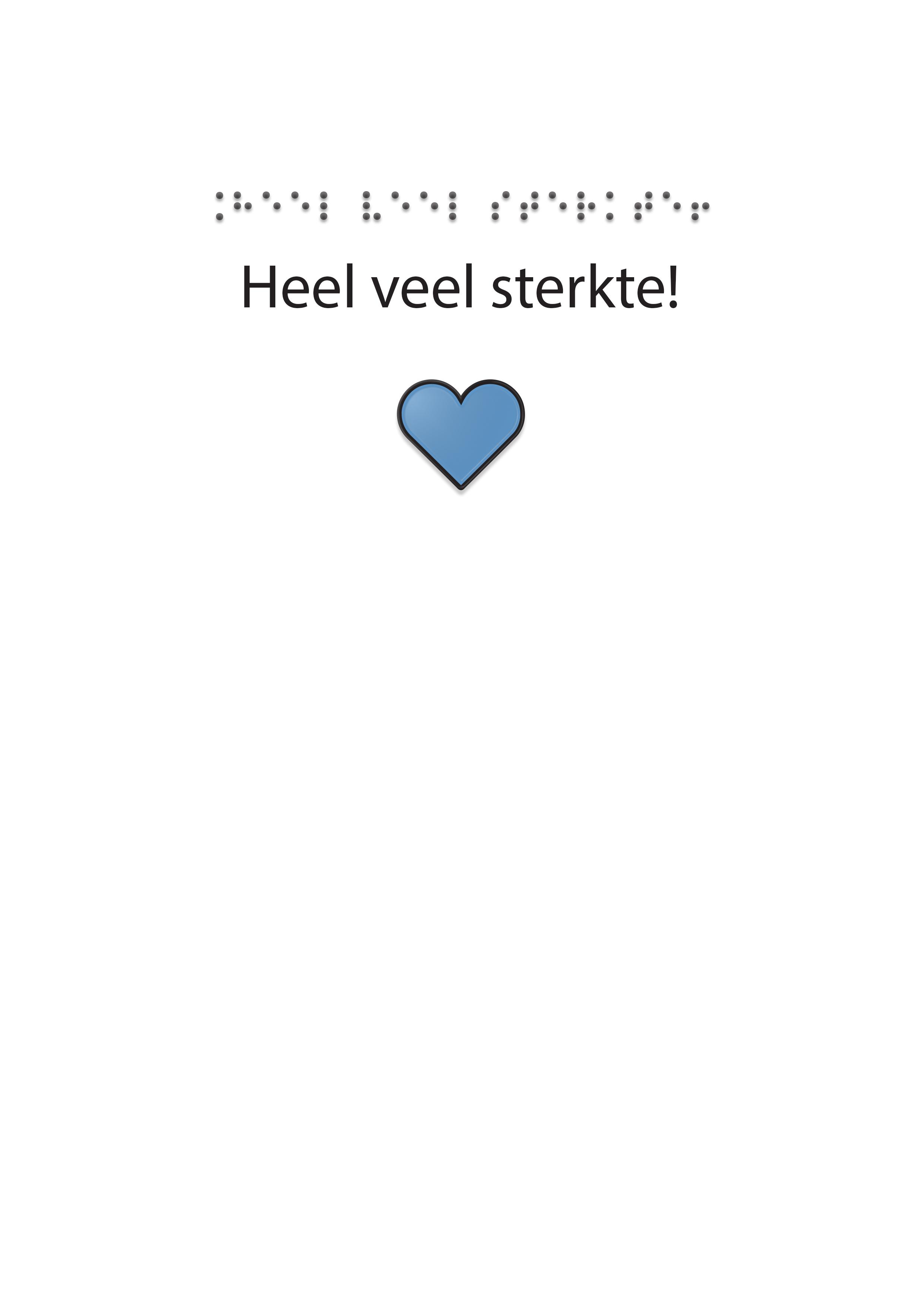 Voelbare wenskaart met braille en reliëf. In braille de tekst: Heel veel sterkte! Met full color voelbare afbeelding van een hartje.