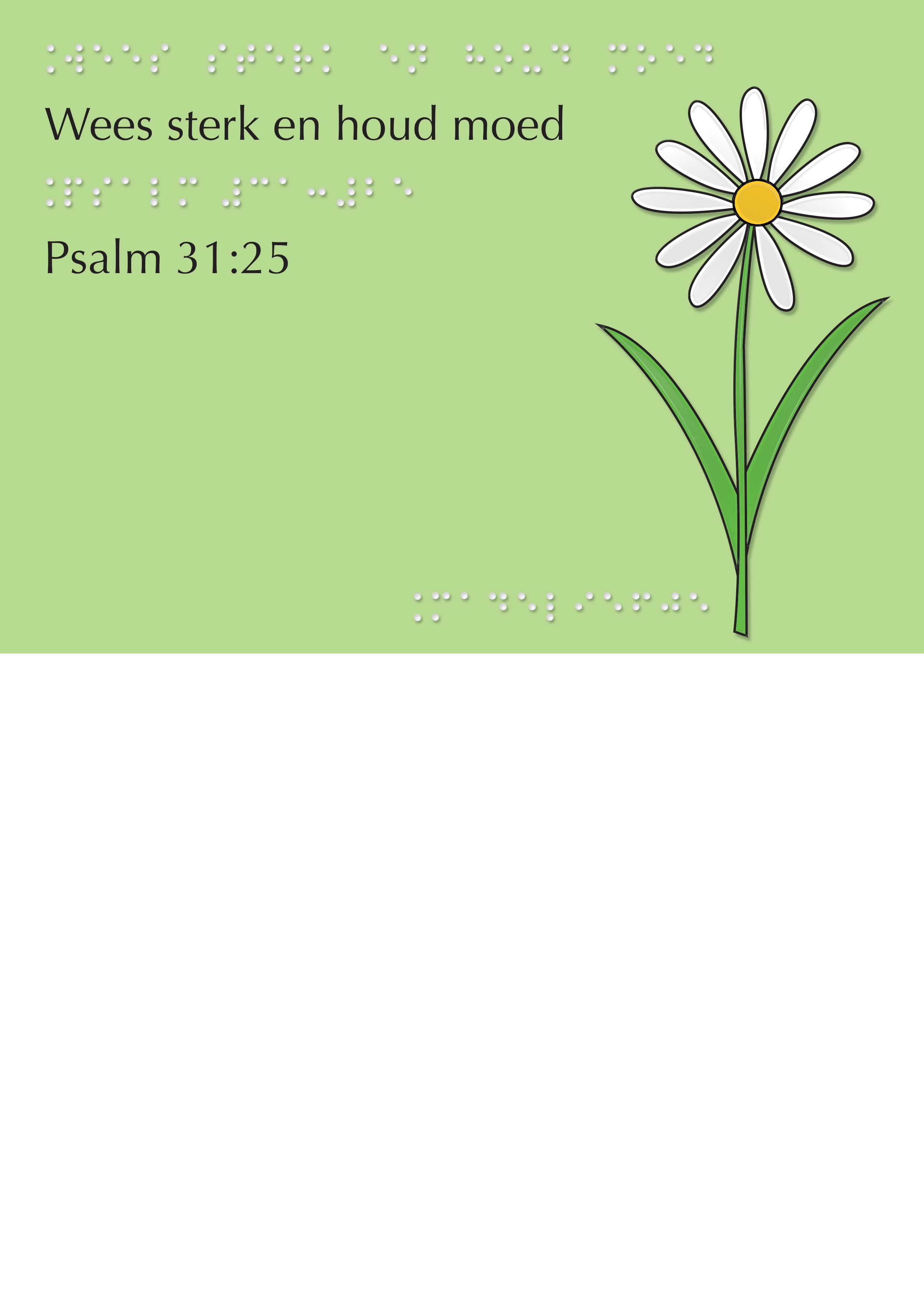 Voelbare wenskaart met braille en reliëf. In braille de tekst: Wees sterk en houd moed. Met full color voelbare afbeelding van een bloem.