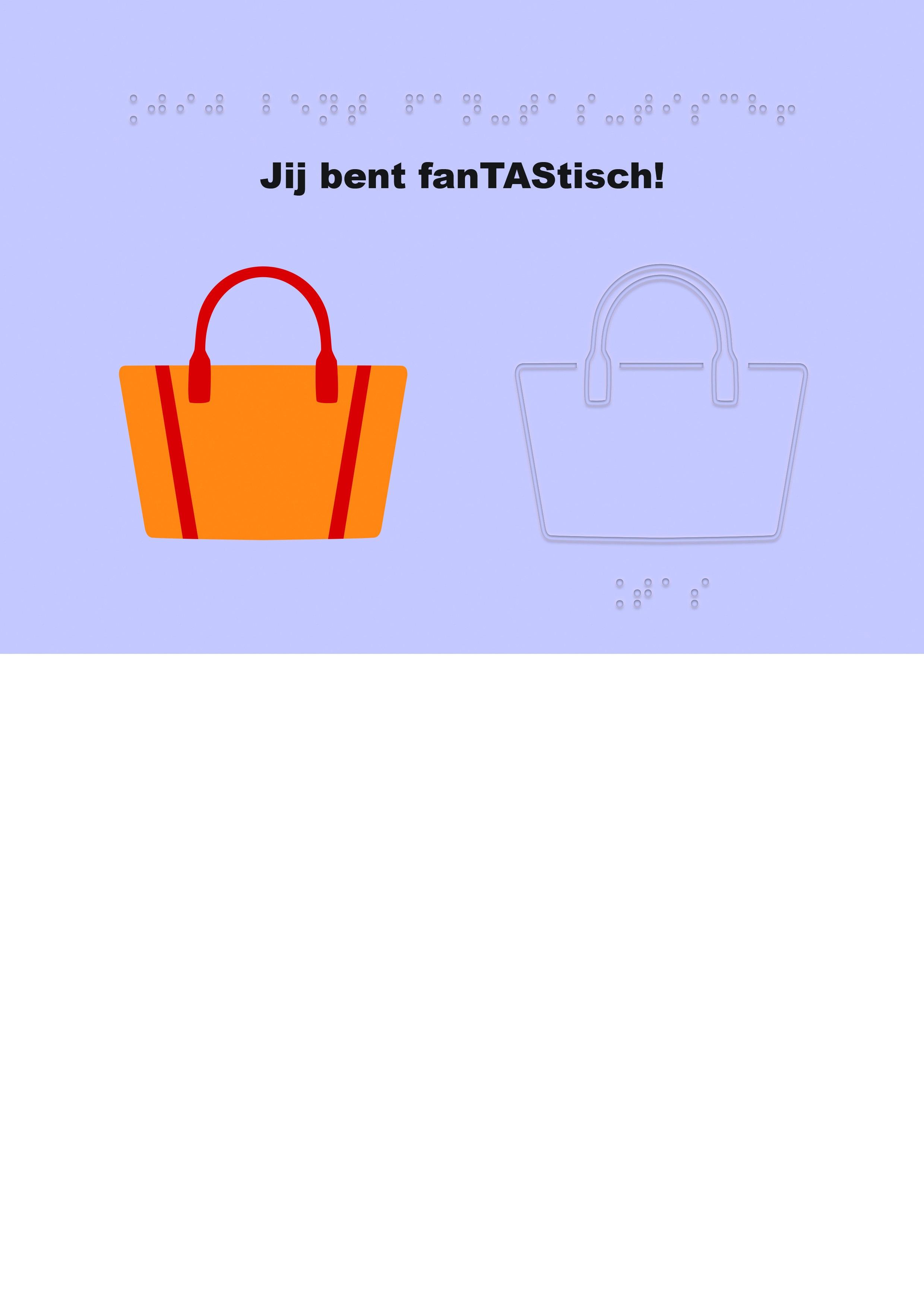 Voelbare wenskaart met braille en reliëf. In braille de tekst: Jij bent fanTAStisch! Met voelbare afbeelding van een tas.