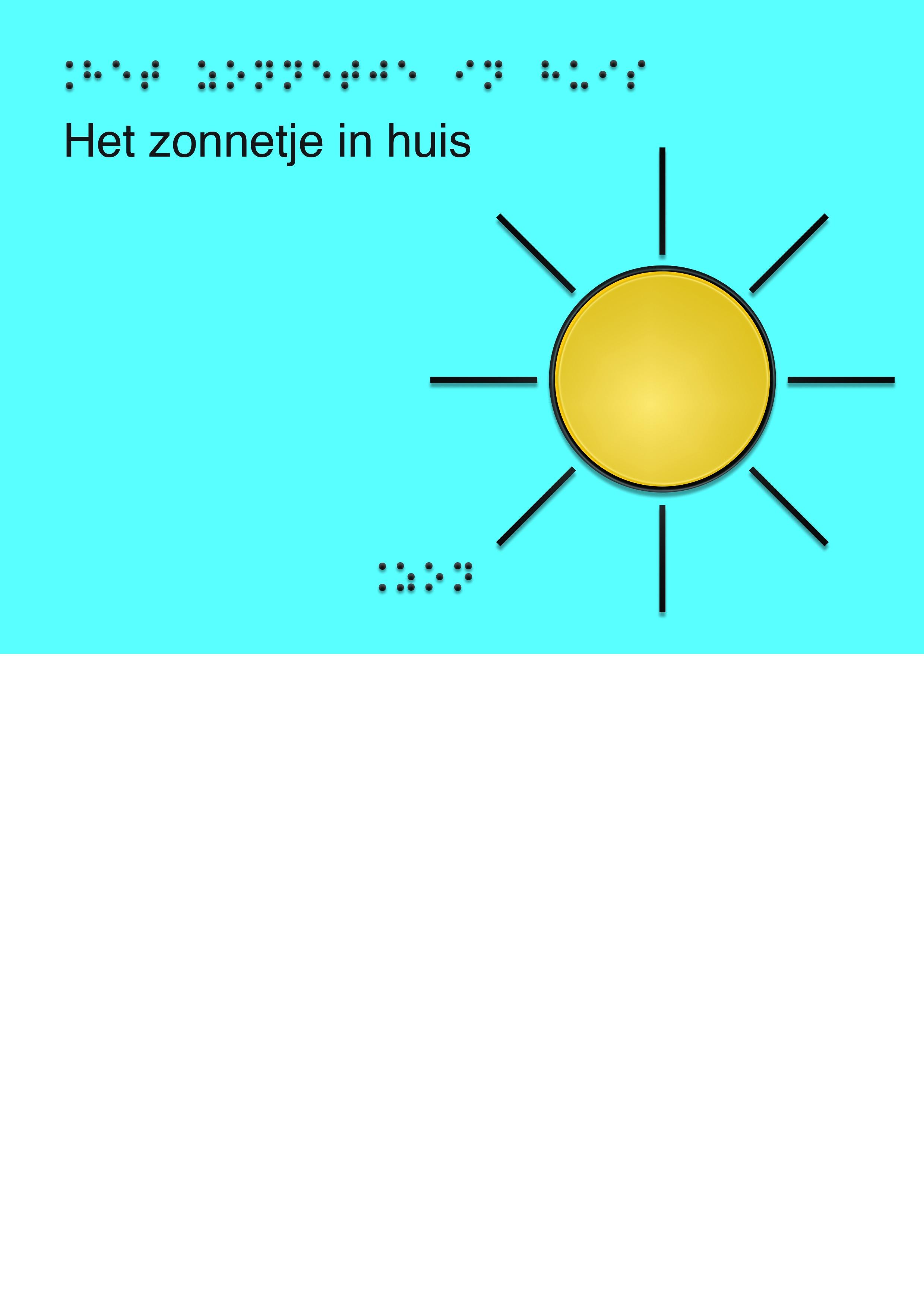 Voelbare wenskaart met braille en reliëf. In braille de tekst: Het zonnetje in huis. Met een full color voelbare afbeelding van een zonnetje.