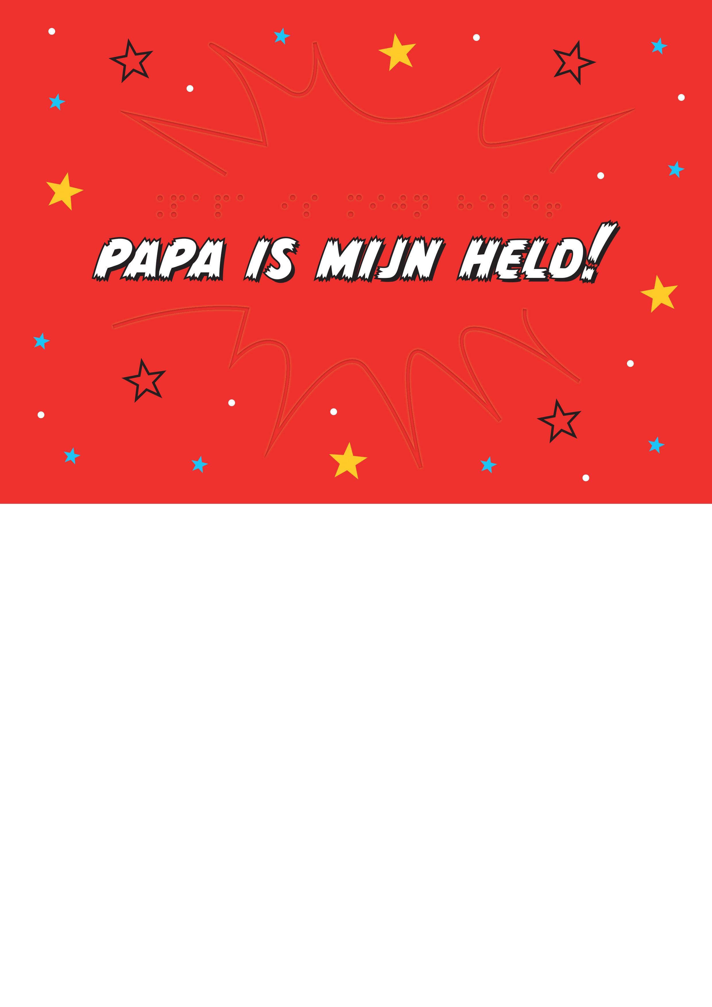 Voelbare kaart met braille en reliëf. Bevat de tekst: papa is mijn held! Met een voelbare afbeelding van een tekstballon in pop-art stijl.