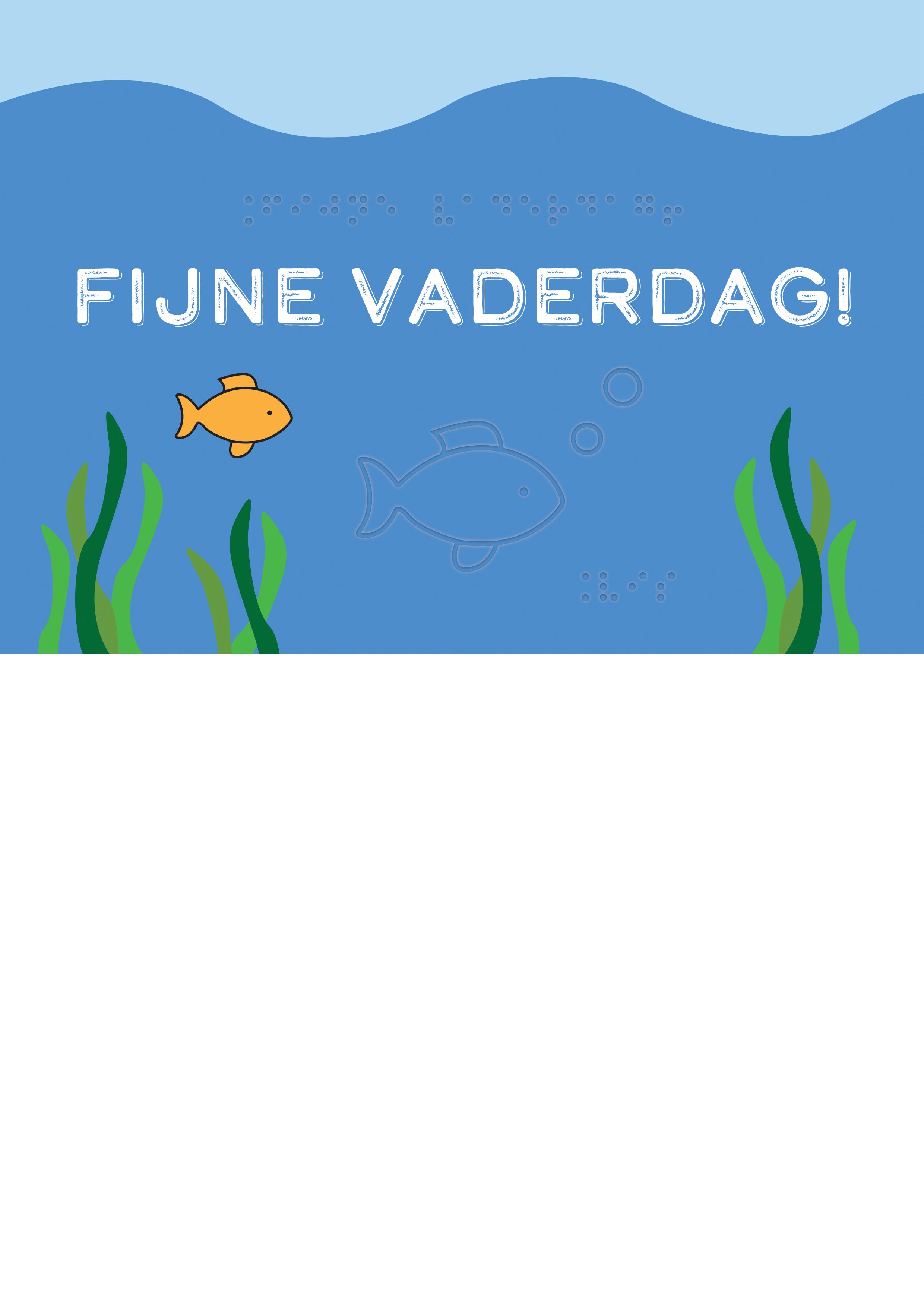 Voelbare wenskaart met braille en reliëf. In braille de tekst: fijne vaderdag! Met een voelbare afbeelding van een vis en luchtbellen.