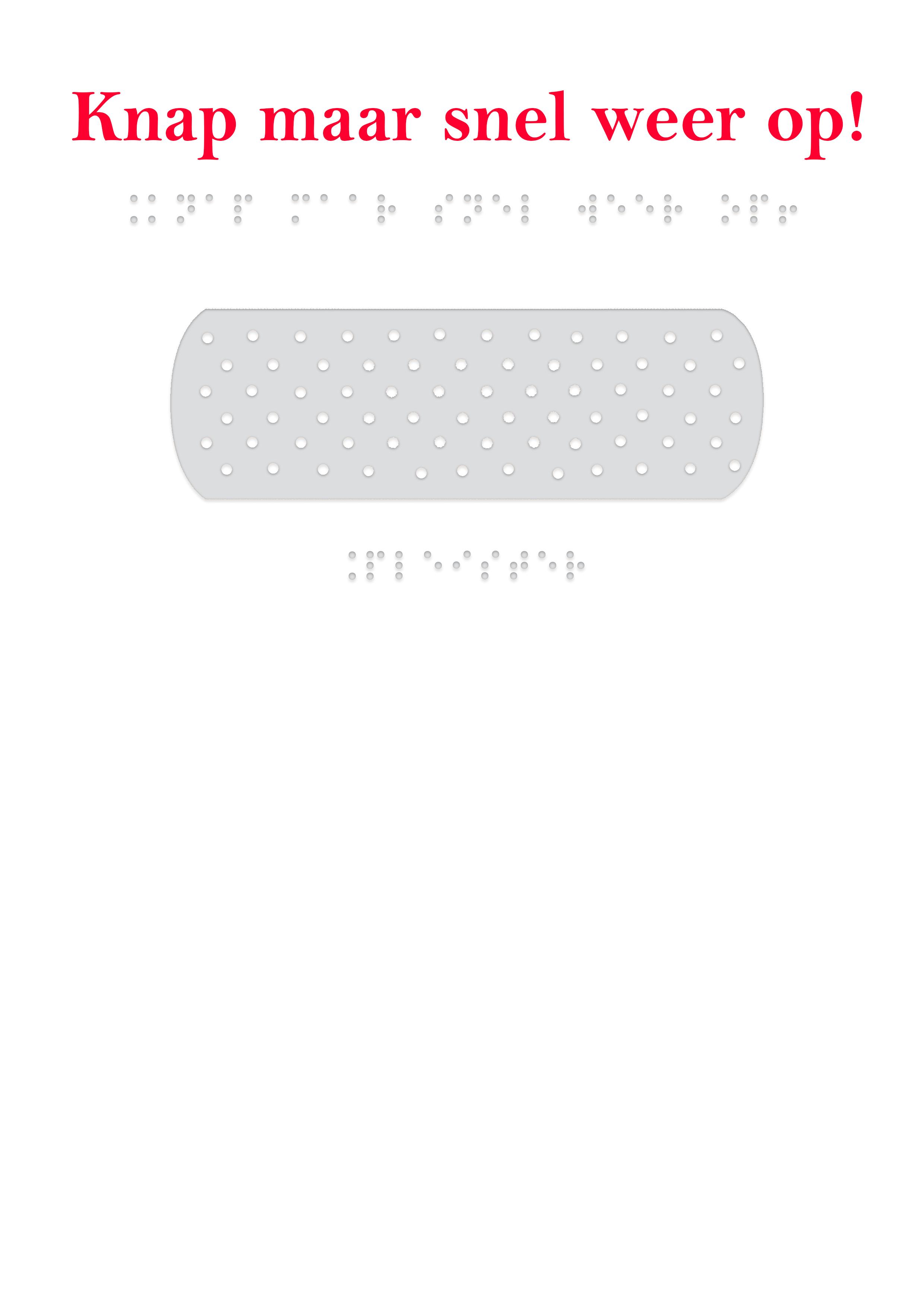 Voelbare wenskaart met braille en reliëf. In braille de tekst: knap maar snel weer op! Met voelbare afbeelding van een pleister.
